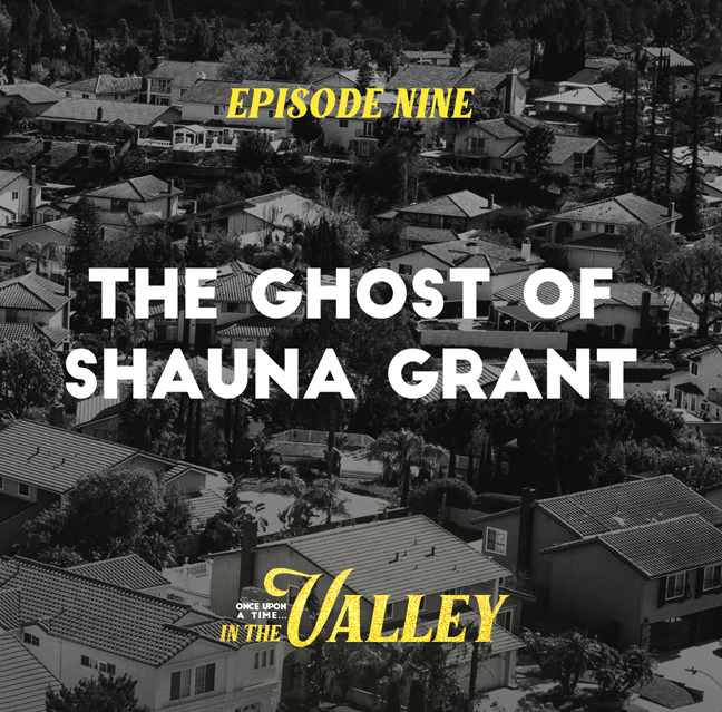 'Once Upon a Time… In The Valley':<br/>Episode 9 – The Ghost of Shauna Grant
