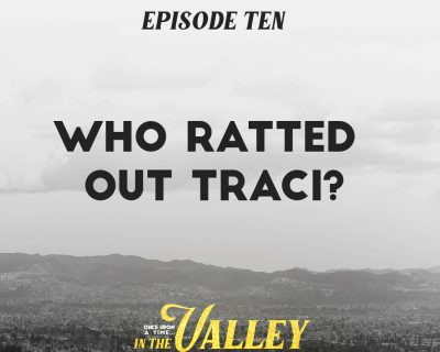 'Once Upon a Time… In The Valley':<br/>Episode 10 – Who Ratted Out Traci?