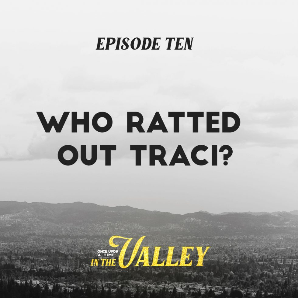 'Once Upon a Time… In The Valley': Episode 10 – Who Ratted Out Traci?