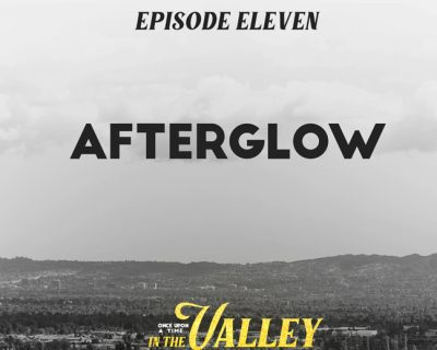 'Once Upon a Time… In The Valley':<br/>Episode 11 – Afterglow
