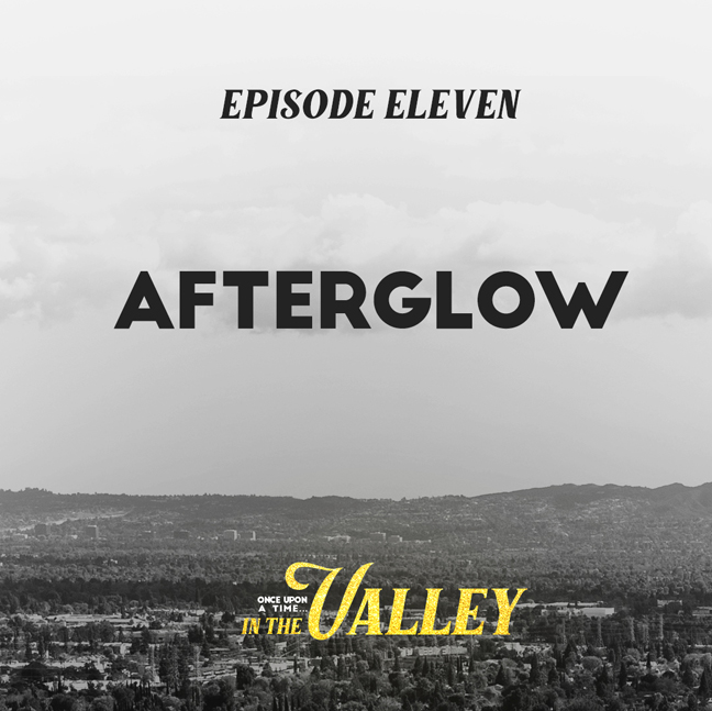 'Once Upon a Time… In The Valley': Episode 11 – Afterglow